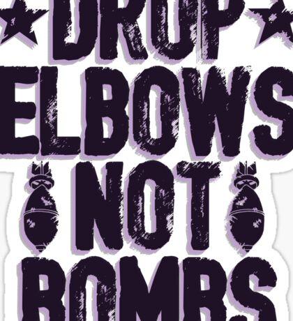 DROP ELBOWS NOT BOMBS Sticker