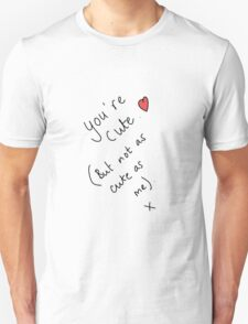 You're Cute... Unisex T-Shirt