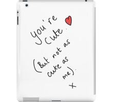You're Cute... iPad Case/Skin