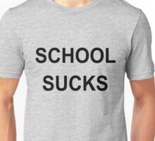 SCHOOL SUCKS Unisex T-Shirt