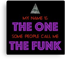 My Name is The One, Some People Call Me the Funk Canvas Print