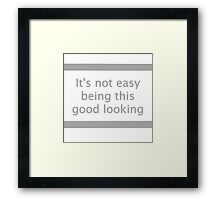Hard Life: Not Easy Being This Good Looking Framed Print