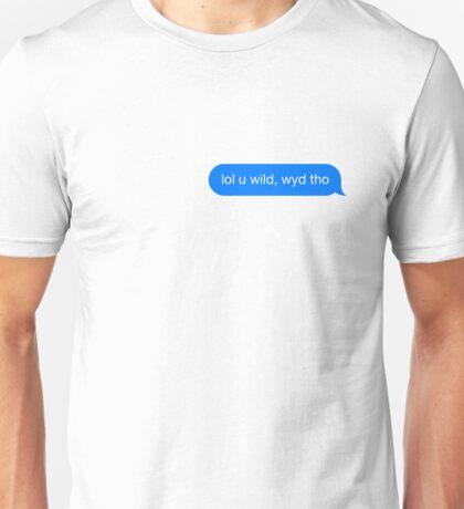 lol u wild, wyd tho Unisex T-Shirt