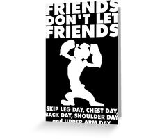 Friends Don't Let Friends Skip Leg Day, etc. Greeting Card