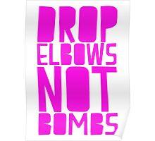 Drop Elbows Not Bombs Poster