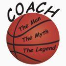 Basketball Coach - The Man - The Myth - The Legend by David Dehner