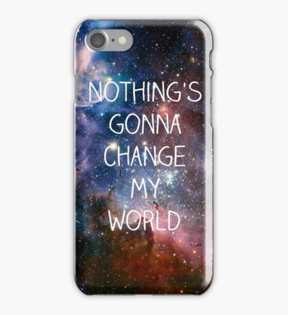 Nothing's gonna change my world iPhone Case/Skin