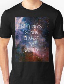 Nothing's gonna change my world Unisex T-Shirt