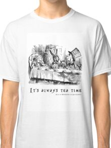 It's always tea time. Classic T-Shirt