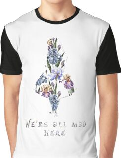 We're all mad here - floral  Graphic T-Shirt