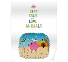 Keep calm and love animals! Poster