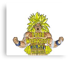 Your Workout Is My Warmup Canvas Print