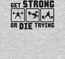 Get Strong Or Die Trying Unisex T-Shirt