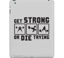 Get Strong Or Die Trying iPad Case/Skin