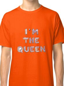 I'm the Queen Classic T-Shirt