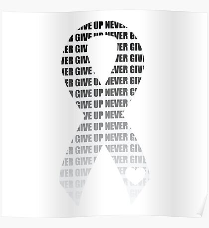 Never Give Up Ribbon - White Poster