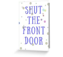 Shut the Front Door Greeting Card
