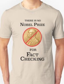 No Nobel Prize for Fact Checking Unisex T-Shirt
