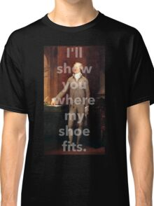 If the Shoe Fits Wear It Classic T-Shirt