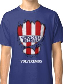 Atleti - Nunca Dejes De Creer, Volveremos Classic T-Shirt