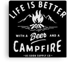 LIFE IS BETTER WITH A BEER AND A CAMPFIRE Canvas Print