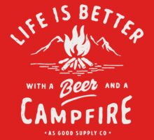 LIFE IS BETTER WITH A BEER AND A CAMPFIRE Kids Tee