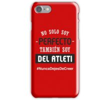 Atleti - No Solo Soy Perfecto, También Soy Del Atleti iPhone Case/Skin