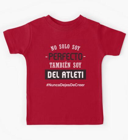 Atleti - No Solo Soy Perfecto, También Soy Del Atleti Kids Tee