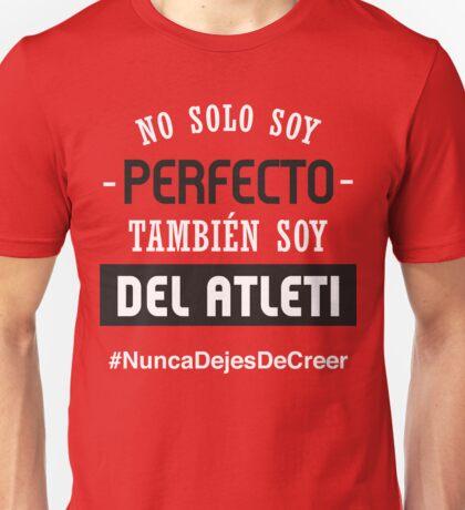 Atleti - No Solo Soy Perfecto, También Soy Del Atleti Unisex T-Shirt