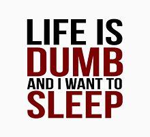 Life Is Dumb Unisex T-Shirt