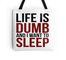 Life Is Dumb Tote Bag