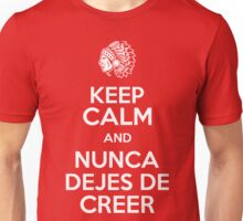 Keep Calm and Nunca Dejes De Creer Unisex T-Shirt