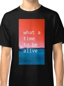 What A Time To Be Alive (ViewsFromTheAether) Classic T-Shirt
