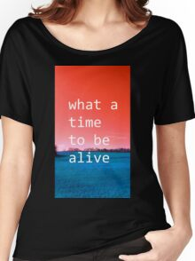 What A Time To Be Alive (ViewsFromTheAether) Women's Relaxed Fit T-Shirt
