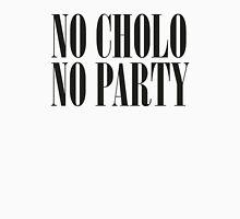 No Cholo, No Party Unisex T-Shirt