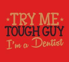 Try me tough guy I'm a DENTIST! Kids Tee