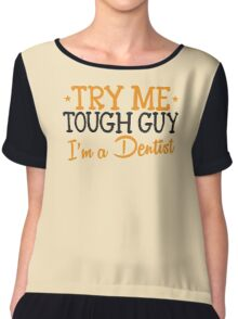 Try me tough guy I'm a DENTIST! Chiffon Top