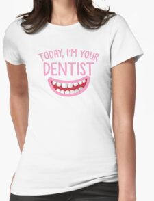 Today, I'm your DENTIST with cute smiley teeth mouth Womens Fitted T-Shirt
