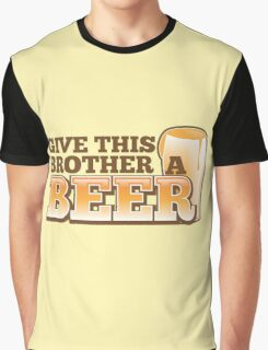 Give this brother a beer Graphic T-Shirt