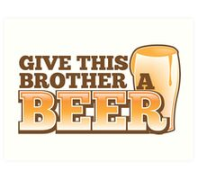 Give this brother a beer Art Print