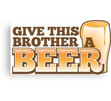 Give this brother a beer Canvas Print