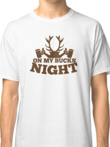 On my BUCKS night (STAG party) Classic T-Shirt