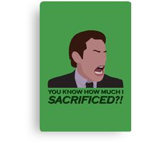You know how much I sacrificed?! Canvas Print