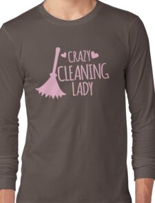 Crazy Cleaning Lady Long Sleeve T-Shirt