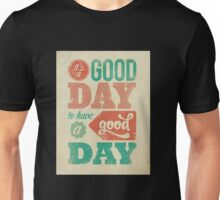 it's a good day to have a good day Unisex T-Shirt