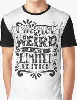 I'm not weird, I am limited edition. Graphic T-Shirt