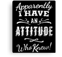 Apparently i have an attitude who knew Canvas Print