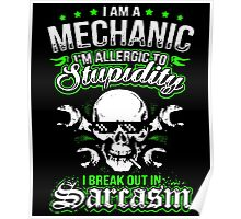 I am a mechanic i am allergic to stupidity i break out in sarcasm Poster