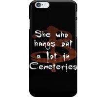 She Who Hangs Out A Lot In Cemeteries iPhone Case/Skin