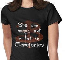 She Who Hangs Out A Lot In Cemeteries Womens Fitted T-Shirt